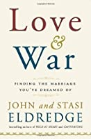 Love and War: Finding the Marriage You've Dreamed Of 1st Hardcover