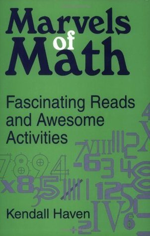 Marvels of Math: Fascinating Reads and Awesome Activities Kendall Haven