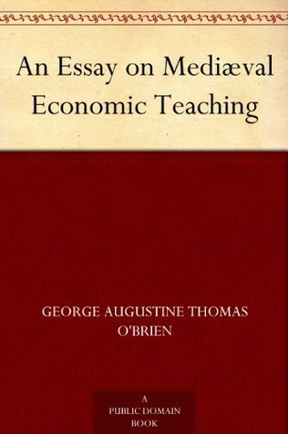 An Essay on Mediæval Economic Teaching  by  George Augustine Thomas OBrien