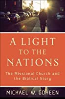 Light to the Nations, A: The Missional Church and the Biblical Story