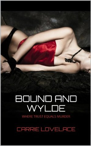 BOUND AND WYLDE: Where Trust Meets Murder Carrie Lovelace