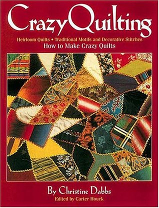 Crazy Quilting: Heirloom Quilts: Traditional Motifs and Decorative Stitches Christine Dabbs