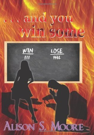 ...and You Win Some  by  Alison S. Moore