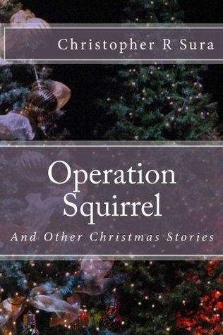 Operation Squirrel and Other Christmas Stories Chris Sura