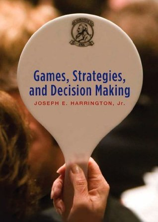Games, Strategies and Decision Making  by  Joseph E. Harrington