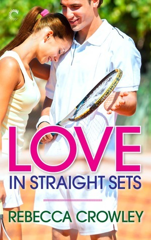 Love in Straight Sets  by  Rebecca Crowley