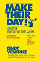 Make Their Day!: Employee Recognition That Works: Proven Ways to Boost Morale, Productivity, and Profits (Bk Business)