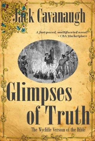 Glimpses of Truth (The Wycliffe Version of the Bible) (Book of Books) Jack  Cavanaugh