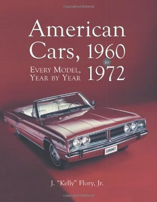 American Cars, 1960-1972: Every Model, Year  by  Year by J. Kelly Flory Jr.