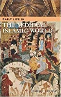 Daily Life in the Medieval Islamic World (The Greenwood Press Daily Life Through History Series)
