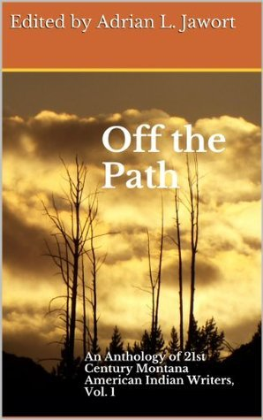 Off the Path: An Anthology of 21st Century Montana American Indian Writers, Vol. 1 Cinnamon Spear
