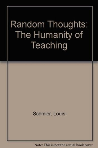 Random Thoughts: The Humanity of Teaching  by  Louis Schmier