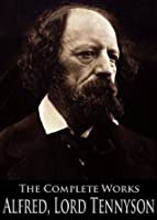 The Complete Works: Alfred, Lord Tennyson