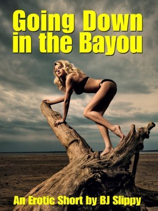 Going Down in the Bayou  by  B.J. Slippy