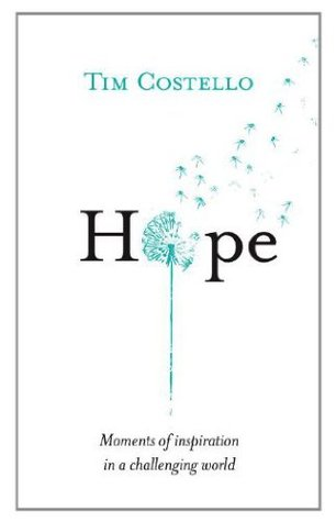 Hope: Moments of Inspiration in a Challenging World  by  Tim Costello