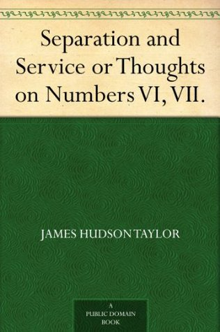 Separation and Service or Thoughts on Numbers VI, VII.  by  James Hudson Taylor