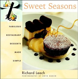 Sweet Seasons: Fabulous Restaurant Desserts Made Simple  by  Richard Leach