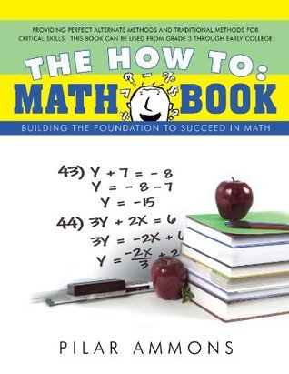 The how to: Math Book:Building the foundation to succeed in math Pilar Ammons