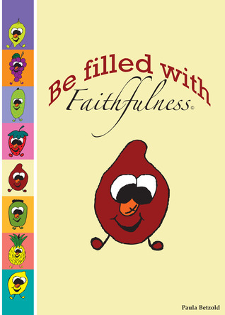Be Filled With Faithfulness  by  Paula Betzold