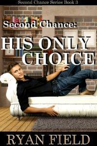 Second Chance: His Only Choice  by  Ryan Field