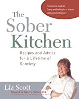 The Sober Kitchen: Recipes and Advice for a Lifetime of Sobriety (Non)