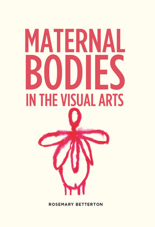 Maternal Bodies in the Visual Arts  by  Rosemary Betterton