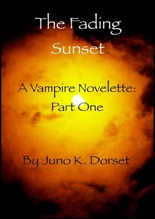 The Fading Sunset (A Vampire Novelette (Part One))  by  Juno K. Dorset