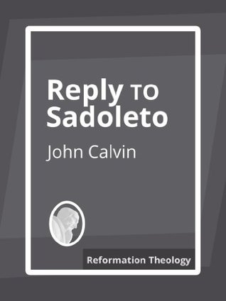 Reply to Sadoleto  by  John Calvin