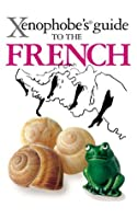 The Xenophobe's Guide to the French (Xenophobe's Guides)