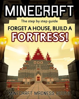 Minecraft: Forget a House, Build a FORTRESS! The step  by  step guide. by Minecraft Madness Books