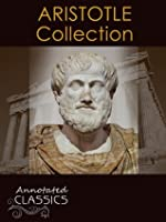 Aristotle: Complete Works, Historical Background, and Modern Interpretation of Aristotle's Ideas (Annotated and Illustrated, Hyperlinked Footnotes and Navigation) (Annotated Classics)