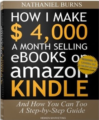 How I make $4,000 a Month selling eBooks on Amazon Kindle - And How You Can Too: A Step Step Guide by Nathaniel Burns
