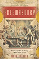 Freemasonry: Rituals, Symbols & History of the Secret Society