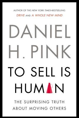 To Sell Is Human - EXP: The Surprising Truth About Moving Others Daniel H. Pink