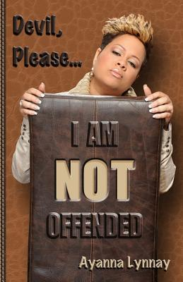 Devil Please I Am Not Offended  by  Ayanna Lynnay