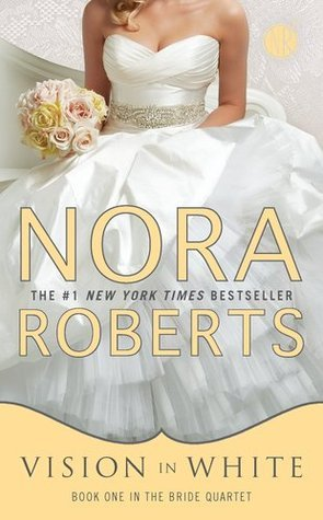 Vision in White: Book One in the Bride Quartet Nora Roberts