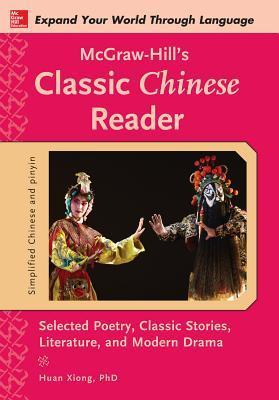 McGraw-Hills Classic Chinese Reader  by  Huan Xiong