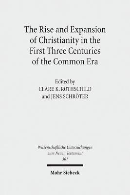 The Rise and Expansion of Christianity in the First Three Centuries of the Common Era Clare K. Rothschild