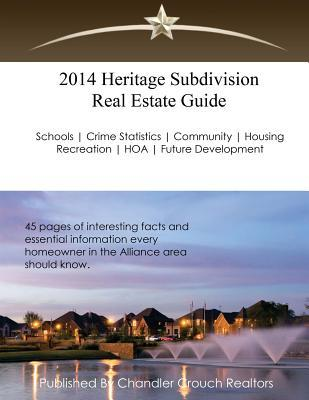 2014 Heritage Subdivision Real Estate Guide: 45 Pages of Interesting Facts and Essential Information Every Homeowner in the Alliance Area Should Know  by  Chandler Crouch Realtors