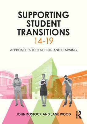 Supporting Student Transitions 14 19: Approaches to Teaching and Learning  by  John Bostock