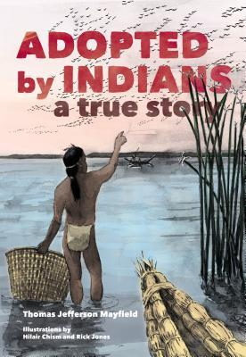 Adopted  by  Indians: A True Story by Thomas Jefferson Mayfield