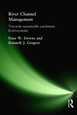 River Channel Management: Towards Sustainable Catchment Hydrosystems  by  Peter W. Downs
