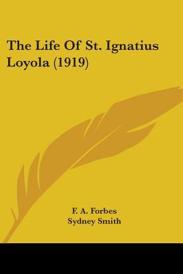 The Life of St. Ignatius Loyola (1919) F.A. Forbes