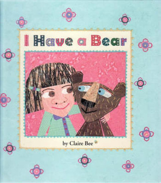I Have a Bear  by  Claire Bee