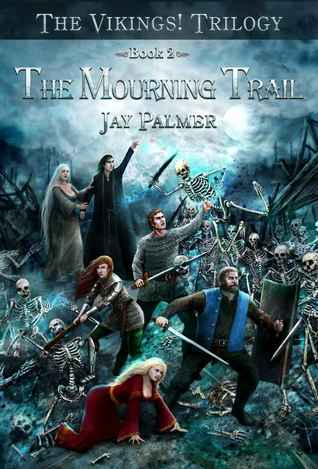 The Mourning Trail (The Vikings! Trilogy, #3)  by  Jay Palmer