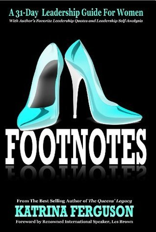 Footnotes - A 31-Day Leadership Guide for Women  by  Katrina Ferguson