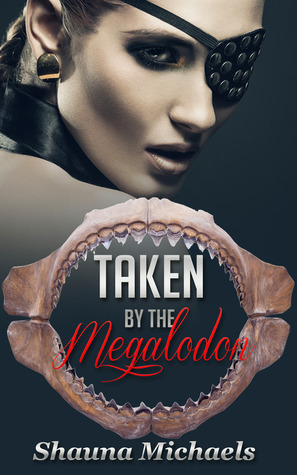 Taken  by  the Megalodon (Monstertantra Erotica, #2) by Shauna  Michaels