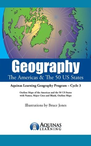 Geography, The Americas & The 50 US States: Outline Maps of the America and the 50 United States States, with Names, Major Cities and Blank Outline Maps (Aquinas Learning Geography Workbook)  by  JBruce Jones