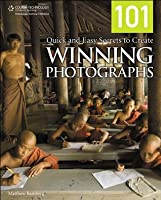 101 Quick and Easy Secrets to Create Winning Photographs, 1st Edition