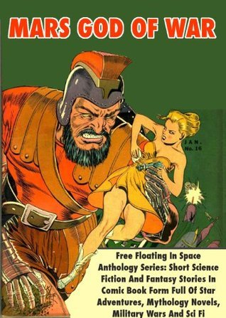 Mars God Of War - Free Floating In Space Anthology Series: Short Science Fiction And Fantasy Stories In Comic Book Form Full Of Star Adventures, Mythology Novels, Military Wars And Sci Fi Suspense  by  Fiction House